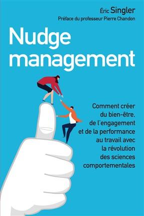 Nudge management Eric Singler bien-être engagement au travail sciences comportementales